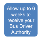 Step 4 - Allow up to 6 weeks to receive your Bus Driver Authority.