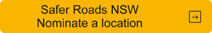 Safer Roads NSW - nominate a location.