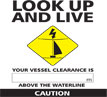 Know your vessel height sticker - Look up and live. Your vessel clearance is XX.Xm above the waterline