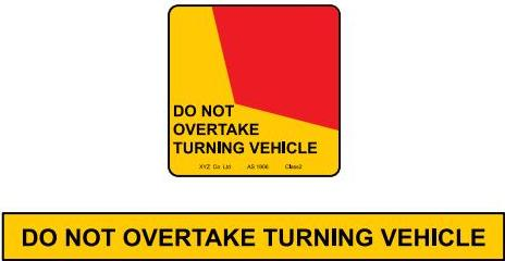Example of DO NOT OVERTAKE TURNING VEHICLE signs - black text on yellow background, some versions include a red warning shape.